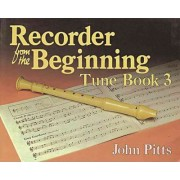Recorder from the Beginning: Tune Book 3 by Professor John Pitts