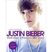 Justin Bieber: First Step 2 Forever by Justin Bieber