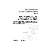 Mathematical Methods in the Physical Sciences: Solutions of Selected Problems to 2r.e by M. L. Boas