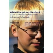 A Multidisciplinary Handbook of Child and Adolescent Mental Health for Front-Line Professionals by Nisha Dogra