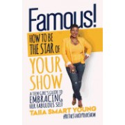 Famous! How to Be the Star of Your Show: A Teen Girl's Guide to Embracing Her Fabulous Self