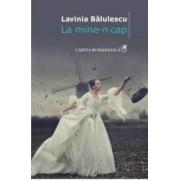 La mine-n cap - Lavinia Balulescu
