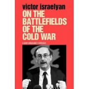 On the Battlefields of the Cold War by Victor Israelyan