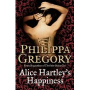 Alice Hartley`s Happiness by Philippa Gregory