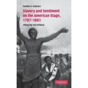 Slavery and Sentiment on the American Stage, 1787 - 1861 by Heather S. Nathans