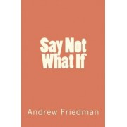 Say Not What If by Andrew Friedman