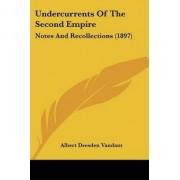 Undercurrents of the Second Empire by Albert Dresden Vandam