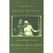 Dream on Monkey Mountain and Other Plays by Derek Walcott