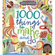 1000 Things to Make and Do by Fiona Watt