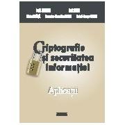 Criptografie si securitatea informatiei. Aplicatii.