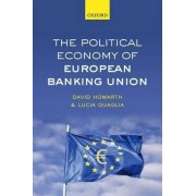 The Political Economy of European Banking Union by David Howarth