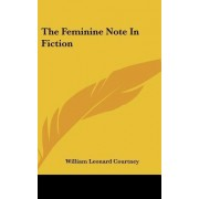 The Feminine Note in Fiction by William Leonard Courtney