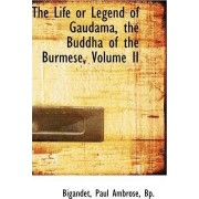 The Life or Legend of Gaudama, the Buddha of the Burmese, Volume II by Bigandet