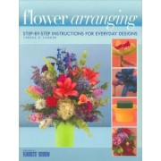 Flower Arranging: Step-By-Step Instructions for Everyday Designs by Teresa P. Lanker