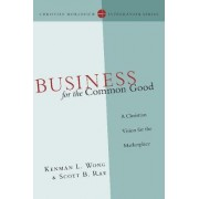 Business for the Common Good by Kenman L Wong