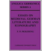 Essays on Medieval German Literature and Iconography by F.P. Pickering