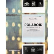 Polaroid: The Complete Guide to Experimental Instant Photography