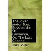 The River Motor Boat Boys on the St. Lawrence, Or, the Lost Channel by Harry Gordon