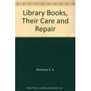 Library Books, Their Care and Repair by E. A. Mortimer