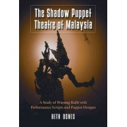 The Shadow Puppet Theatre of Malaysia by Mary Beth Osnes
