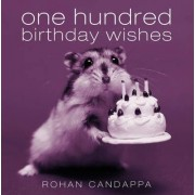One Hundred Birthday Wishes by Rohan Candappa