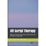 Off Script Therapy: When You Are Off Script and I Am Off Script, We Are Alive to Each Other