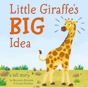 Little Giraffe's BIG Idea by Benjamin Richards