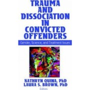 Trauma and Dissociation in Convicted Offenders by Kathryn Quina
