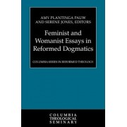 Feminist and Womanist Essays in Reformed Dogmatics by Professor Amy Plantinga Pauw