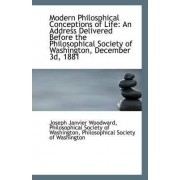 Modern Philosphical Conceptions of Life by Philosophical Society Janvier Woodward