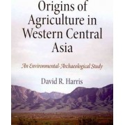 Origins of Agriculture in Western Central Asia by David R. Harris