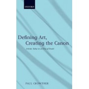 Defining Art, Creating the Canon by Paul Crowther