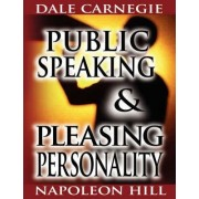 Public Speaking by Dale Carnegie (the Author of How to Win Friends & Influence People) & Pleasing Personality by Napoleon Hill (the Author of Think and Grow Rich) by Dale Carnegie
