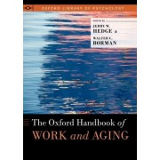 The Oxford Handbook of Work and Aging by Jerry W. Hedge