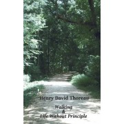 Walking and Life Without Principle by Henry David Thoreau
