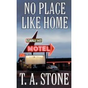 No Place Like Home by T a Stone
