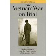 The Vietnam War on Trial by Michal R. Belknap