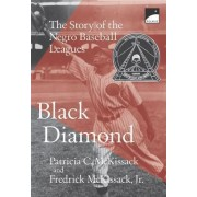 Black Diamond: The Story of the Negro Baseball Leagues by Patricia C McKissack