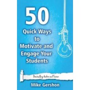 50 Quick Ways to Motivate and Engage Your Students by MR Mike Gershon