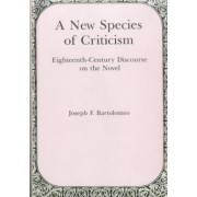 A New Species of Criticism: Eighteenth-Century Discourse of the Novel by Joseph F. Bartolomeo