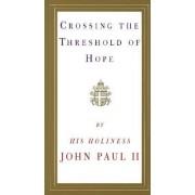 Crossing the Threshold of Hope by John Paul II