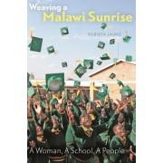 Weaving a Malawi Sunrise: A Woman, a School, a People