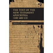 The Text of the New Testament Apocrypha (100 - 400 CE) by Thomas Wayment