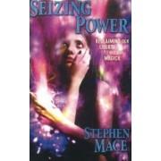 Seizing Power by Stephen Mace