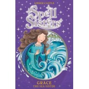 Spell Sisters 5: Grace the Sea Sister by Amber Castle