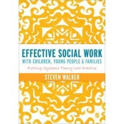 Effective Social Work with Children, Young People and Families by Steven D. Walker