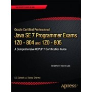 Oracle Certified Professional Java SE7 Programmer Exams 1Z0-804 and 1Z0-805: a Comprehensive OCPJP 7 Certification Guide by S. G. Ganesh