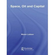 Space, Oil and Capital by Mazen Labban