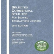 Selected Commercial Statutes for Secured Transactions Courses, 2017 Edition by Carol Chomsky