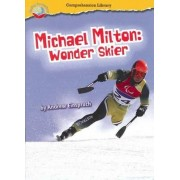 Making Connections Comprehension Library Grade 3: Michael Milton: Wonder Skier (Reading Level 27/F&P Level R) by Andrew Einspruch